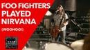 Foo Fighters played Nirvana