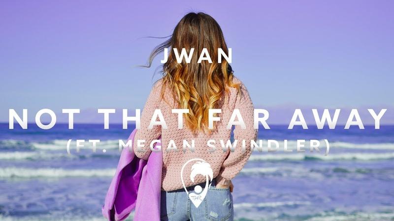 JWAN - Not That Far Away (ft. Megan Swindler)