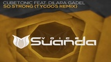CubeTonic feat. Dilara Gadel - So Strong (Tycoos Extended Remix)