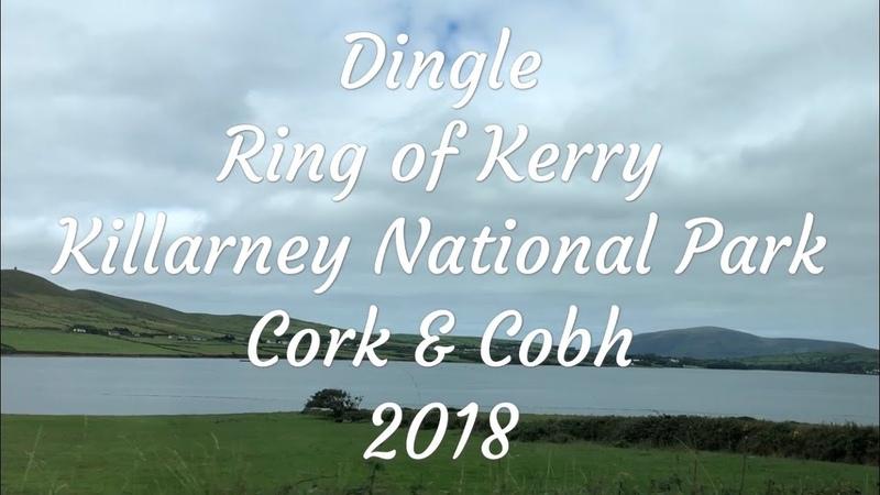 Dingle, Ring of Kerry, Killarney National Park, Cork Cobh, Trip 2018