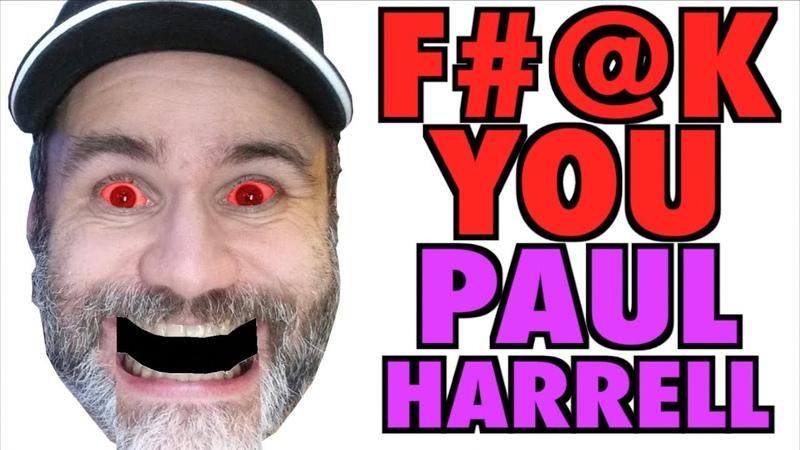 F@K YOU Paul Harrell!