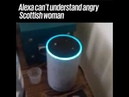Alexa Cant Understand Angry Scottish Woman