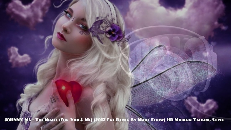JohnnyM5 - The Night (For You Me) (2017 Ext.Remix By Marc Eliow) HD Modern Talking Style