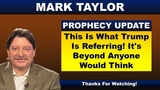 Mark Taylor 10152018 Update THIS IS WHAT TRUMP IS REFERRING! IT'S BEYOND ANYONE WOULD THINK