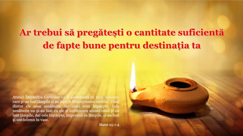"""""""Ar trebui să pregătești o cantitate suficientă de fapte bune pentru destinația ta"""" Lui Dumnezeu"""