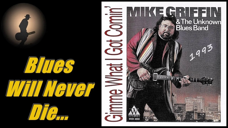 Mike Griffin The Unknown Blues Band - Blues Will Never Die (Kostas A~171)