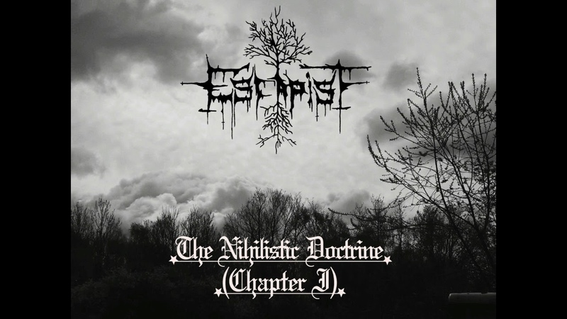 Escapist - The Nihilistic Doctrine (Chapter I) Full Length 2018