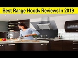 Top 3 Best Range Hoods Reviews In 2019