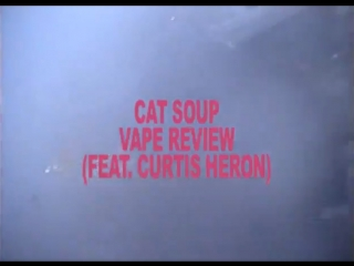 Cat Soup Vape Review (feat. Curtis Heron)