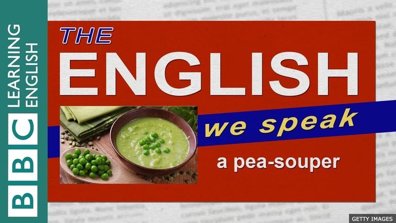 A pea-souper: The English We Speak