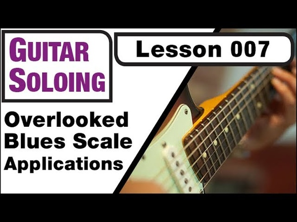 GUITAR SOLOING 007 Often Overlooked Blues Scale Application