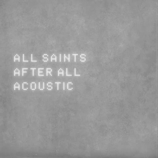 All Saints альбом After All [Acoustic]