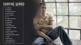 Shayne Ward Greatest Hits (Full Album) Best Songs of Shayne Ward (HQ)