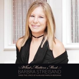 Barbra Streisand альбом What Matters Most Barbra Streisand Sings The Lyrics Of Alan & Marilyn Bergman