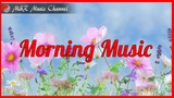 Beautiful Morning Music for Positive Energy, Calmness, Wellness and Peace - Easy Listening Piano