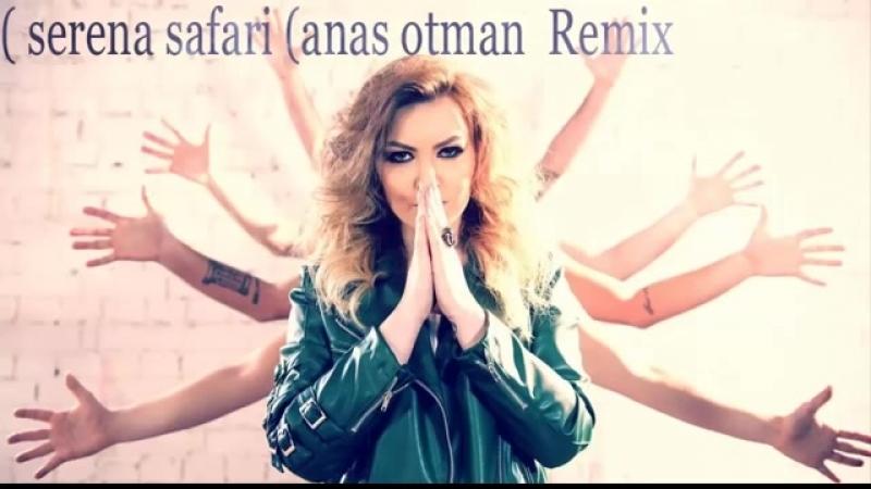 Serena Safari (anas otman Remix)