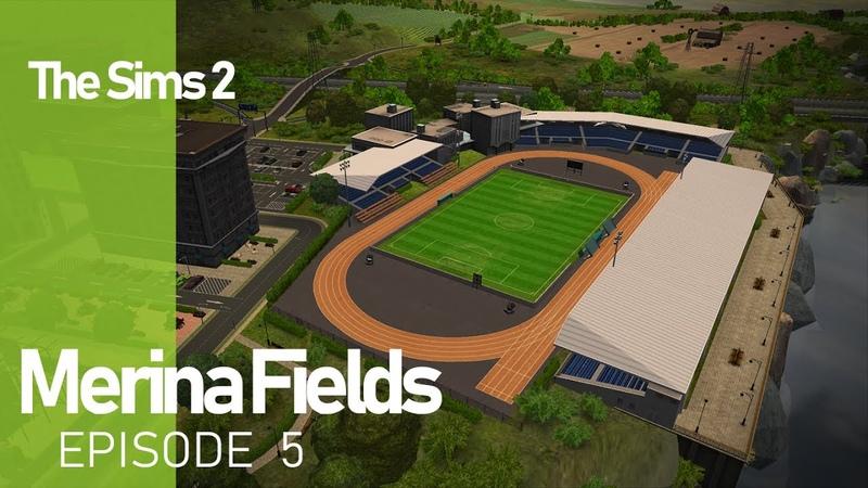 The Sims 2 Merina Fields - Ep. 5 - Stadium