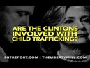 ARE THE CLINTONS INVOLVED WITH CHILD TRAFFICKING? YEP.