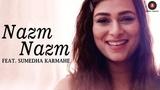 Nazm Nazm feat. Sumedha Karmahe Bareilly Ki Barfi Sumedha Karmahe Arko