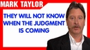 Mark Taylor Update December 14 2018 — THEY WILL NOT KNOW WHEN THE JUDGMENT IS COMING!