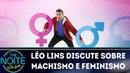 Léo Lins discute sobre machismo e feminismo | The Noite (28/06/18)