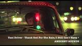 Taxi Driver - Thank God For The RainI Still Can't Sleep