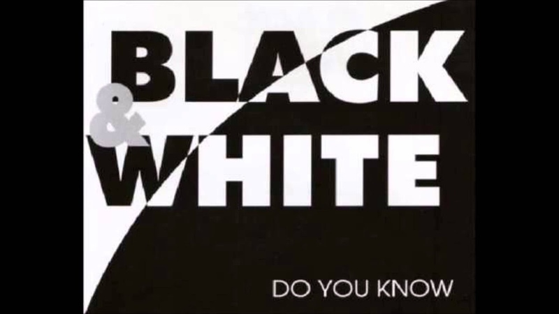 Black White - Do You Know (Radio Mix)