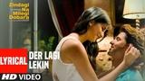 Lyrical 'Der Lagi Lekin' Zindagi Na Milegi Dobara Hrithik Roshan, Farhan Akhtar
