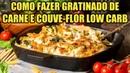 Como Fazer Gratinado de Carne e Couve Flor Low Carb Fácil