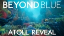 Beyond Blue   Atoll Reveal
