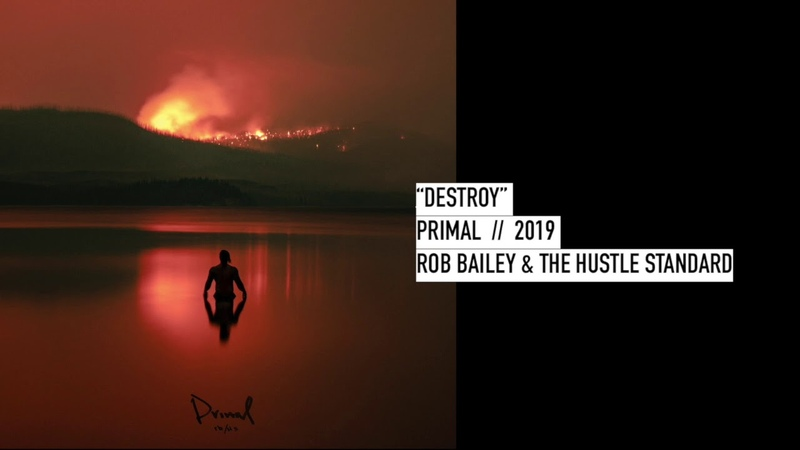 DESTROY - ROB BAILEY AND THE HUSTLE STANDARD