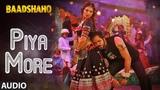 Piya More Song (Full Audio) | Baadshaho | Emraan Hashmi | Sunny Leone | Mika Singh, Neeti Mohan