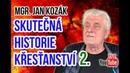 ŽIVĚ Mgr. Jan Kozák - Skutečná historie křesťanství 2