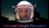 ArcanoDeLucheR - Astronaut (Simple plan cover)