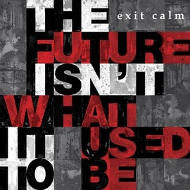 Exit Calm альбом The Future Isn't What It Used to Be