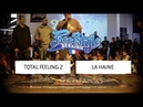 La haine vs Total Feeling SEMI FINAL Freestyle Session France 2018