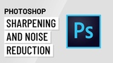 Photoshop Sharpening and Noise Reduction