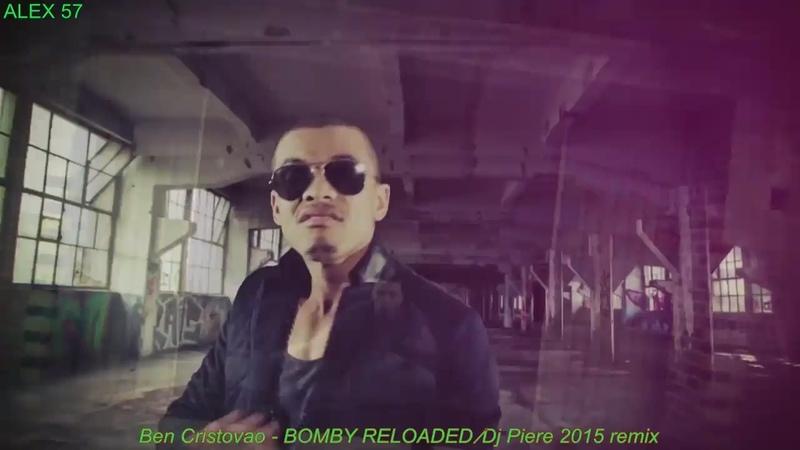 Ben Cristovao BOMBY RELOADED ⁄Dj Piere remix