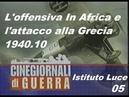 CINEGIORNALI DI GUERRA 05 - L'offensiva In Africa e l'attacco alla Grecia 1940.10 ISTITUTO LUCE