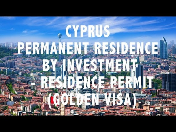 CYPRUS PERMANENT RESIDENCE - RESIDENCE PERMIT ASSISTANCE (CYPRUS GOLDEN VISA) - FAST SUMMARY