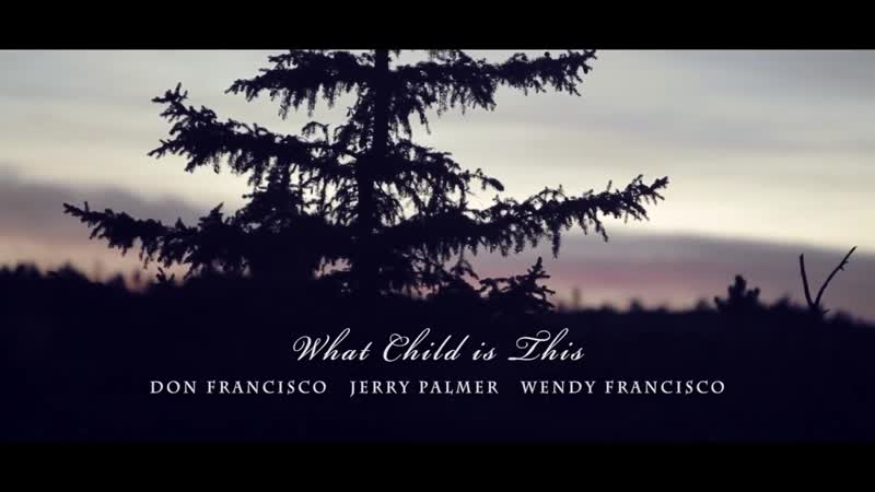 What Child is This Greensleeves Don and Wendy Francisco Jerry Palmer