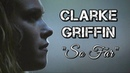 Clarke Griffin - So Far