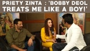 Preity Zinta : Bobby Deol Treats Me Like a Boy!