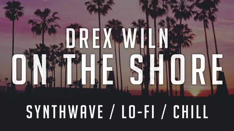 Drex Wiln - On The Shore ( Retrowave Synthwave Lo-Fi Chill)