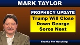 Mark Taylor Prophecy October 13, 2018 TRUMP WILL CLOSE DOWN GEORGE SOROS NEXT