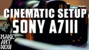 SONY A7III SETUP ALL CINEMATIC FUNCTIONS