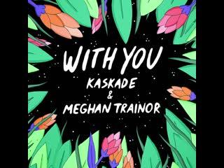 Meghan trainor & kaskade - with you