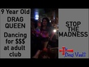 9 year old drag queen, Miss Mae Hem, dances for adults for dollar bills
