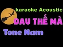 ĐAU THẾ MÀ Karaoke Acoustic Tone Nam