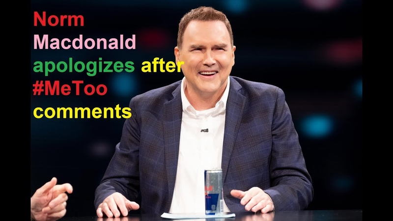 Norm Macdonald 'deeply sorry' for saying Louis C K and Roseanne Barr were treated too harshly